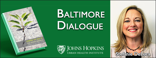 Baltimore Dialogue with Stefanie DeLuca on May 4, 2017